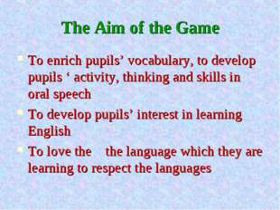 The Aim of the Game To enrich pupils' vocabulary, to develop pupils ' activit