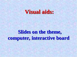 Visual aids: Slides on the theme, computer, interactive board