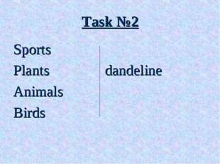 Task №2 Sports Plants		 dandeline Animals Birds
