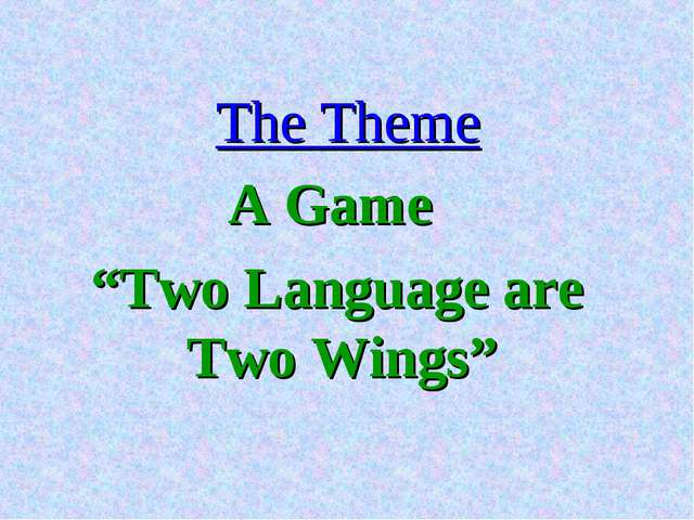 "The Theme A Game ""Two Language are Two Wings"""