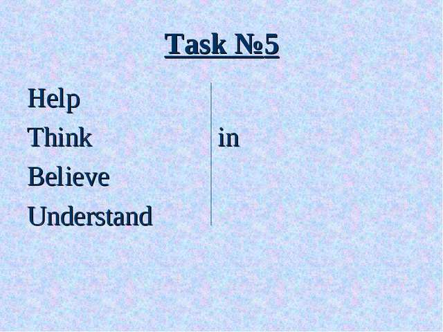 Help Think 			 in Believe Understand Task №5
