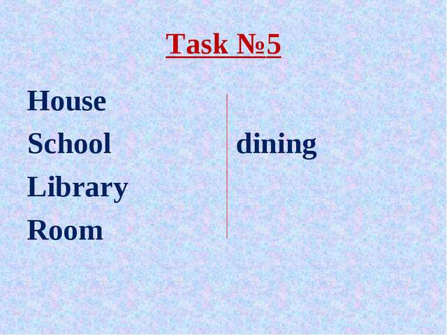 Task №5 House School		 dining Library Room