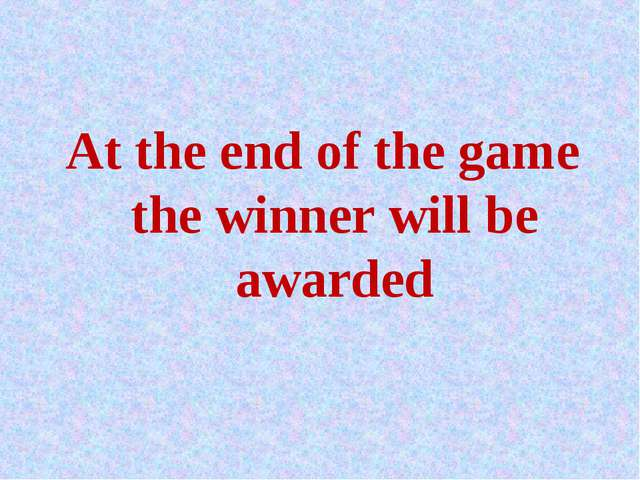At the end of the game the winner will be awarded