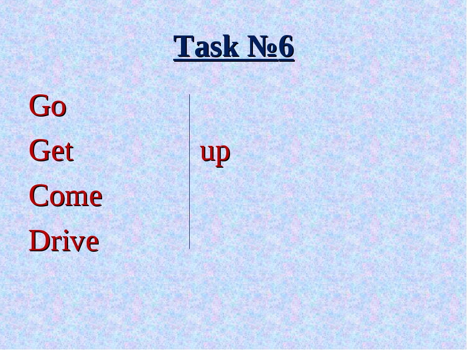 Go Get			 up Come Drive Task №6