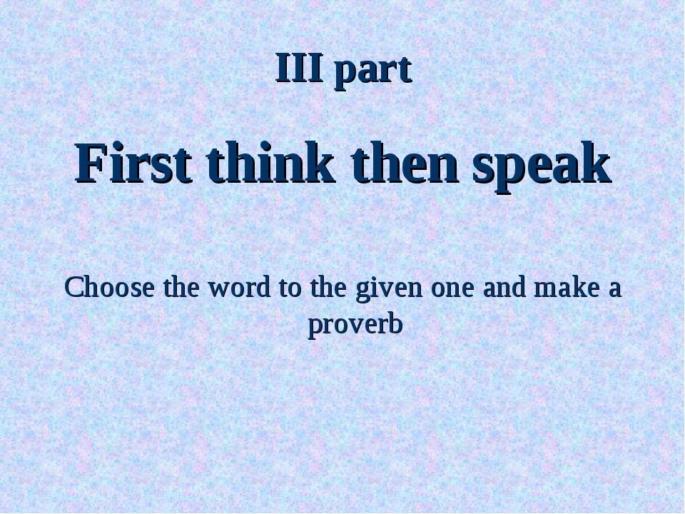 III part First think then speak Choose the word to the given one and make a p...