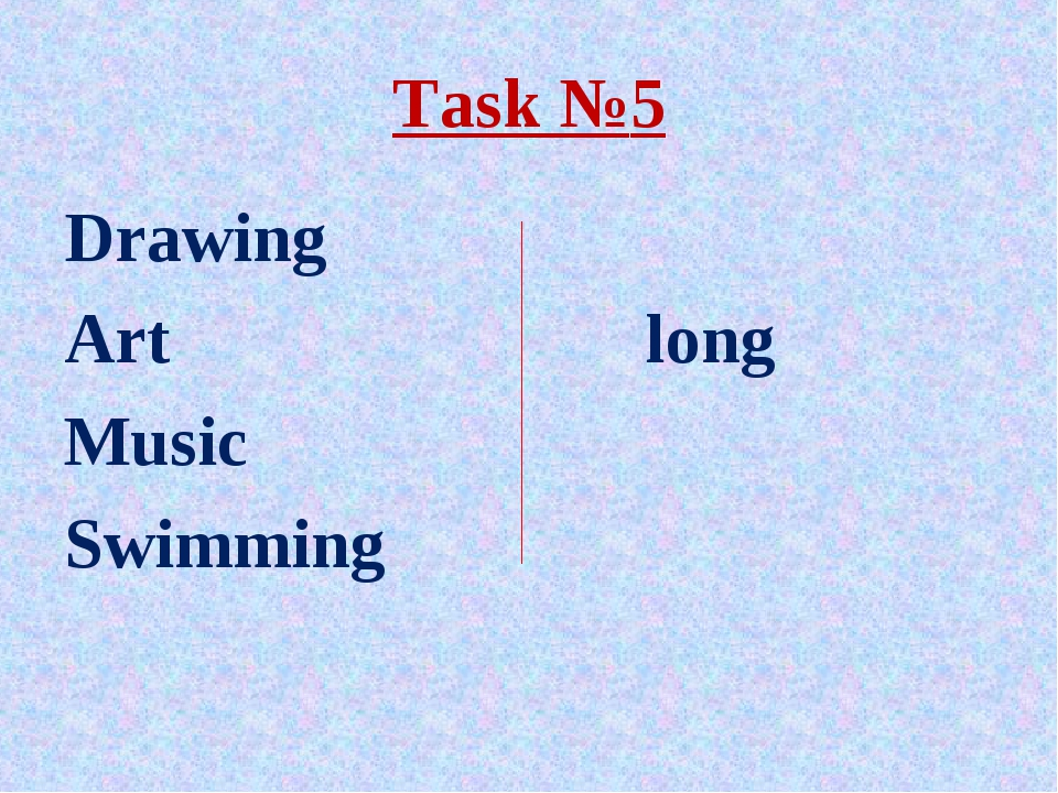 Task №5 Drawing Art				 long Music Swimming