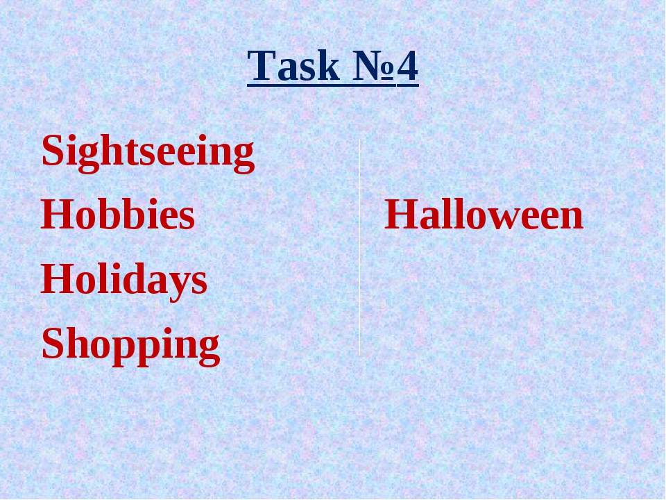 Task №4 Sightseeing Hobbies		 Halloween Holidays Shopping