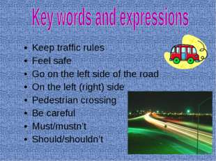 Keep traffic rules Feel safe Go on the left side of the road On the left (rig
