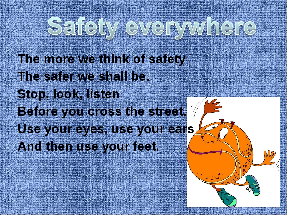The more we think of safety The safer we shall be. Stop, look, listen Before...