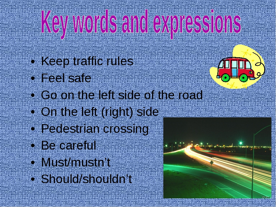 Keep traffic rules Feel safe Go on the left side of the road On the left (rig...