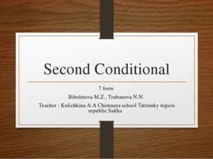 Second Conditional 7 form Biboletova M.Z., Trubaneva N.N. Teacher : Kulichkin