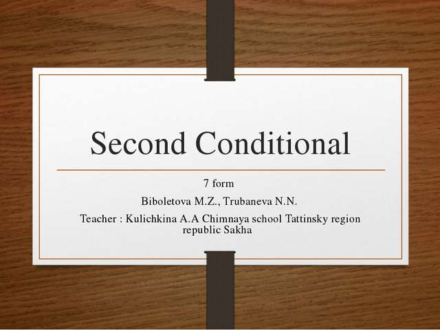 Second Conditional 7 form Biboletova M.Z., Trubaneva N.N. Teacher : Kulichkin...