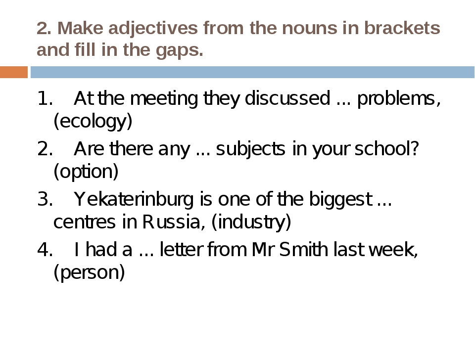 2. Make adjectives from the nouns in brackets and fill in the gaps. 1. At...