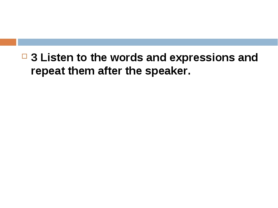 3 Listen to the words and expressions and repeat them after the speaker.