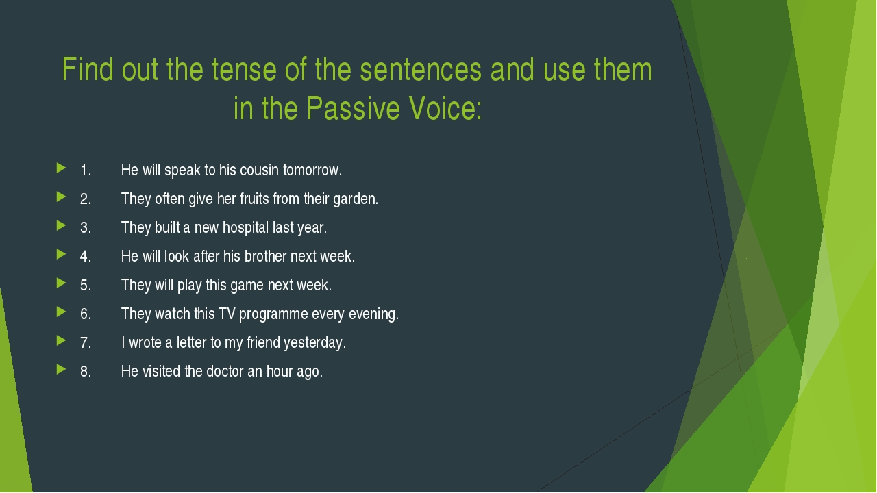 Find out the tense of the sentences and use them in the Passive Voice: 1.	He...