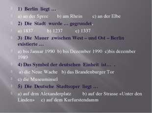 1) Berlin liegt … a) an der Spree b) am Rhein c) an der Elbe 2) Die Stadt wur