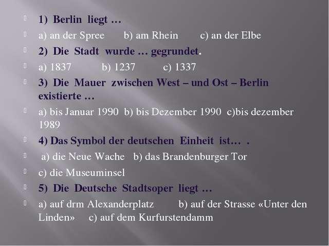 1) Berlin liegt … a) an der Spree b) am Rhein c) an der Elbe 2) Die Stadt wur...