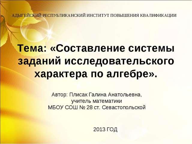 Тема: «Составление системы заданий исследовательского характера по алгебре»....