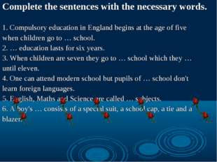 Complete the sentences with the necessary words. 1. Compulsory education in E