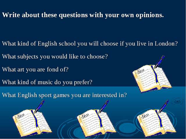 Write about these questions with your own opinions. What kind of English sch...