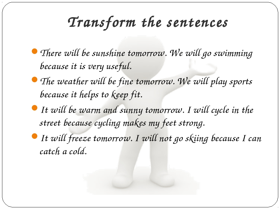 Transform the sentences There will be sunshine tomorrow. We will go swimming...