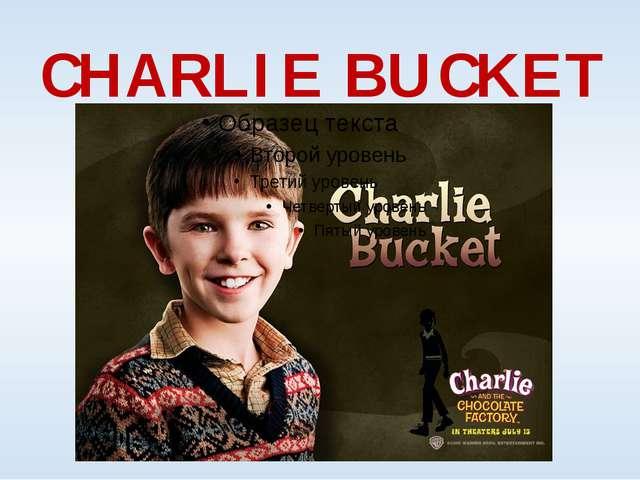 CHARLIE BUCKET