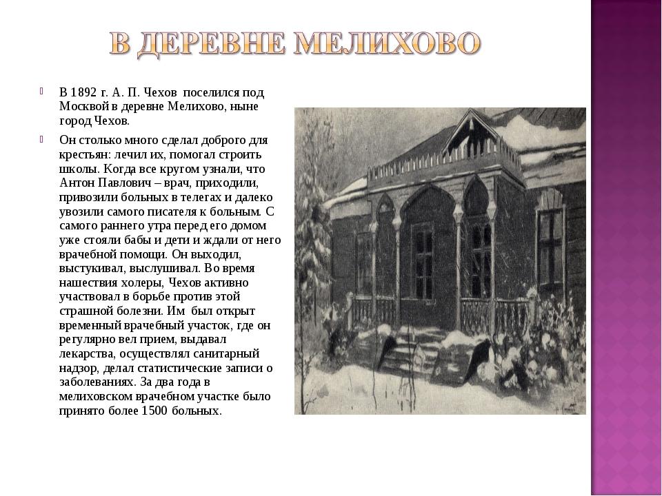 В 1892 г. А. П. Чехов поселился под Москвой в деревне Мелихово, ныне город Че...