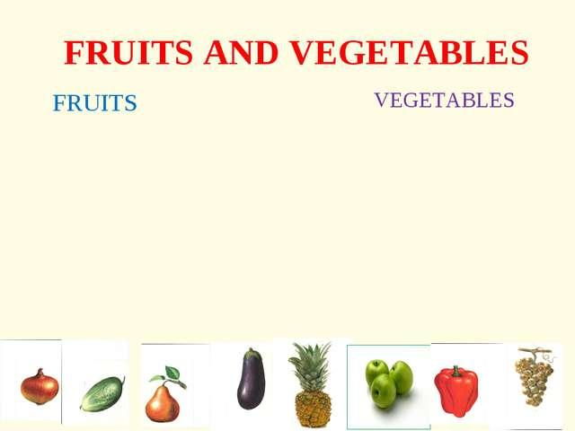FRUITS AND VEGETABLES FRUITS VEGETABLES
