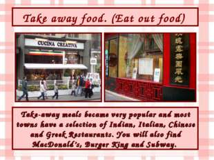 Take away food. (Eat out food) Take-away meals became very popular and most t