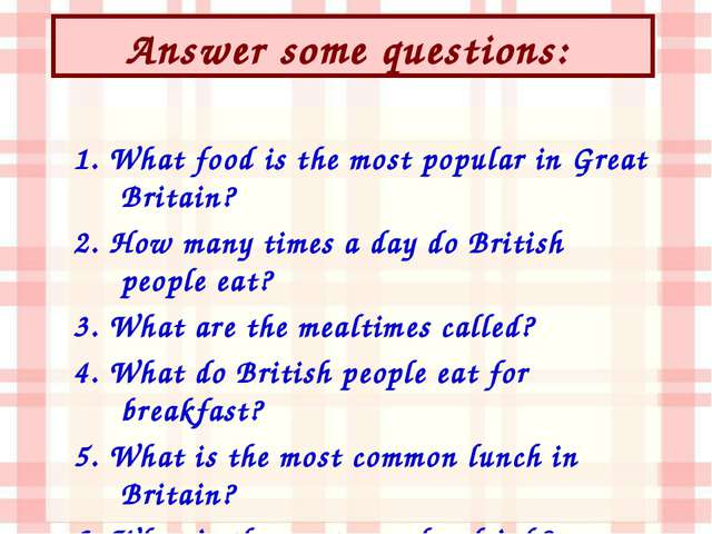 Answer some questions: 1. What food is the most popular in Great Britain? 2....