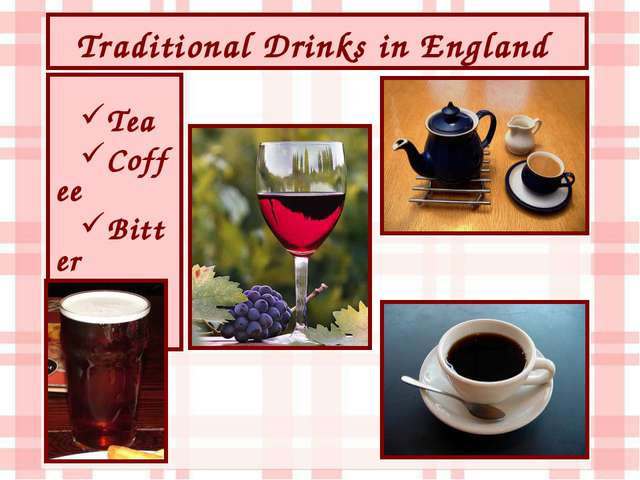 Traditional Drinks in England Tea Coffee Bitter Wine