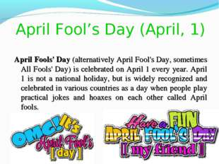 April Fool's Day (April, 1) April Fools' Day (alternatively April Fool's Day,