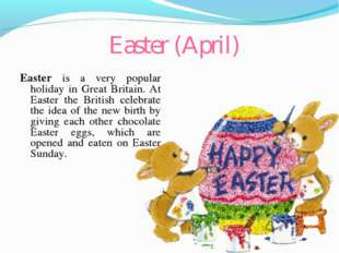 Easter (April) Easter is a very popular holiday in Great Britain. At Easter t