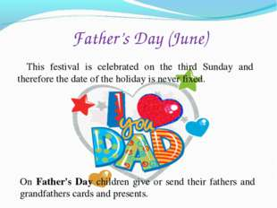 Father's Day (June) This festival is celebrated on the third Sunday and there