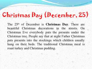 The 25th of December is Christmas Day. There are beautiful Christmas decorati
