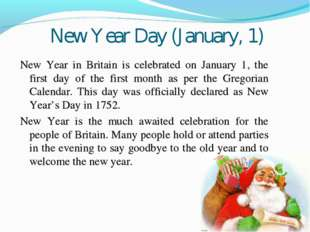 New Year Day (January, 1) New Year in Britain is celebrated on January 1, the