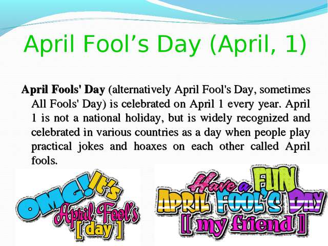 April Fool's Day (April, 1) April Fools' Day (alternatively April Fool's Day,...