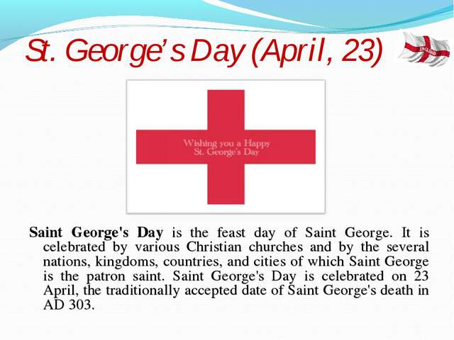 St. George's Day (April, 23) Saint George's Day is the feast day of Saint Geo...