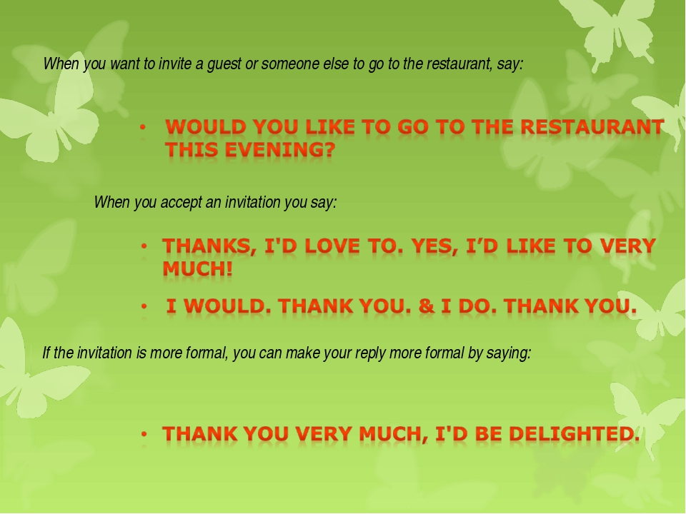 When you want to invite a guest or someone else to go to the restaurant, say:...