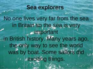 Sea explorers No one lives very far from the sea in Britain so the sea is ver