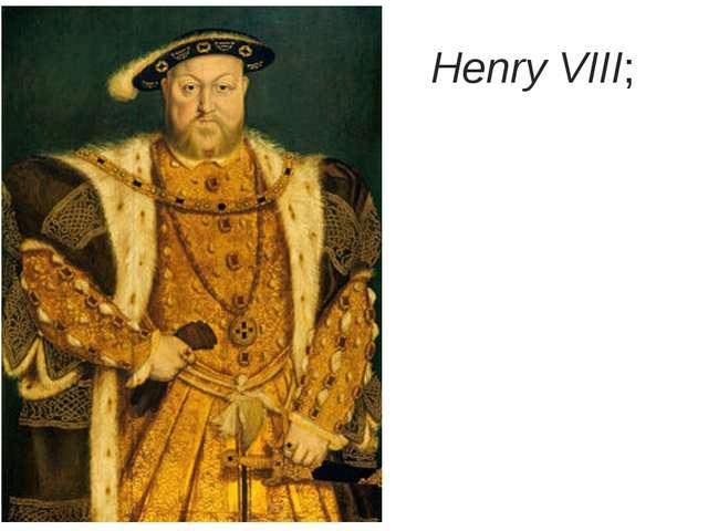 Henry VIII;