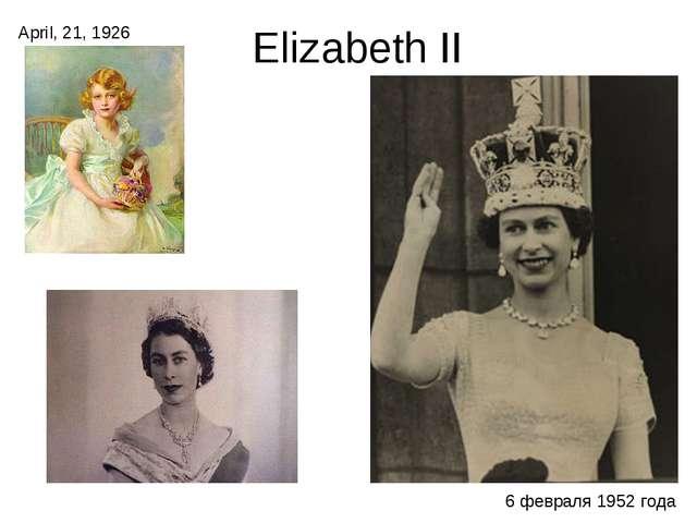 Elizabeth II April, 21, 1926 6 февраля1952 года