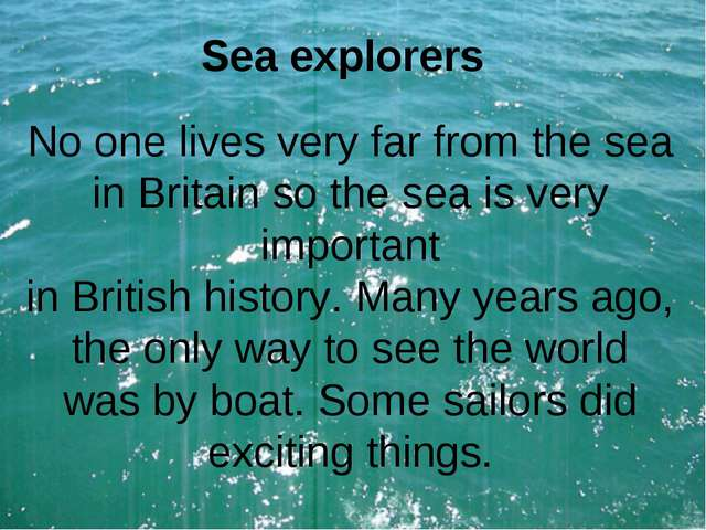 Sea explorers No one lives very far from the sea in Britain so the sea is ver...