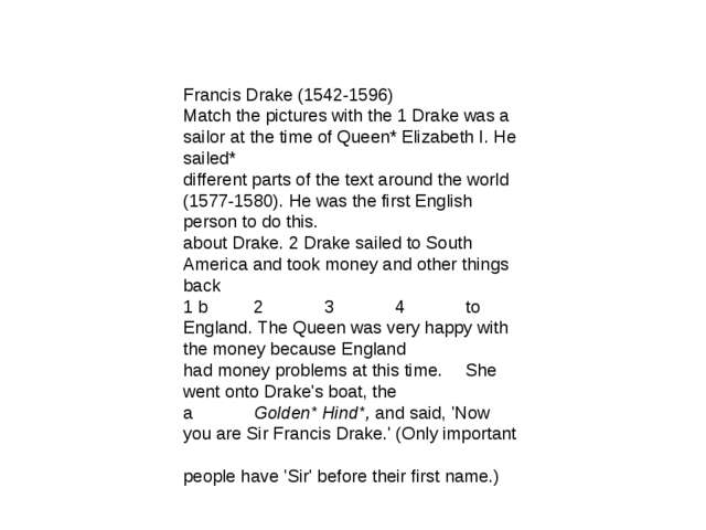 Francis Drake (1542-1596) Match the pictures with the 1 Drake was a sailor a...