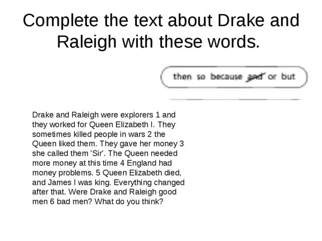 Complete the text about Drake and Raleigh with these words. Drake and Raleigh...