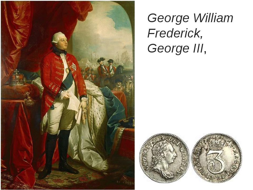 George William Frederick, George III,