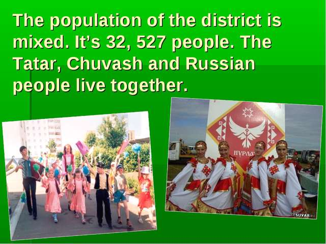 The population of the district is mixed. It's 32, 527 people. The Tatar, Chuv...