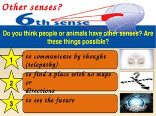 Other senses? Do you think people or animals have other senses? Are these thi