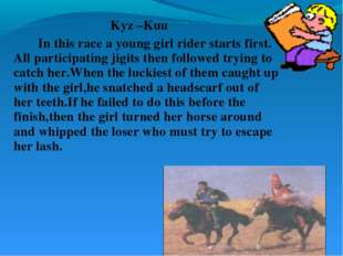 Kyz –Kuu 		In this race a young girl rider starts first. All participating ji