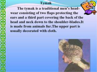 Tymak 		The tymak is a traditional men's head-wear consisting of two flaps pr
